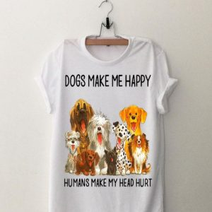 Dogs Make Me Happy Humans Make My Head Hurt Dog shirt