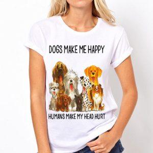 Dogs Make Me Happy Humans Make My Head Hurt Dog shirt