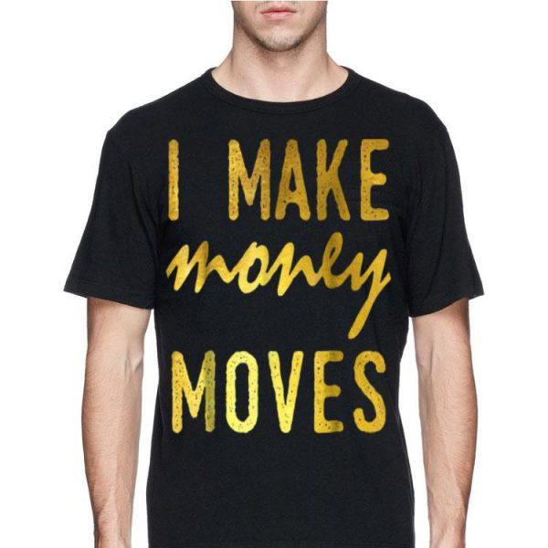 I Make Money Moves shirt