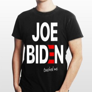Joe Biden Touched Me Presidential Election 2020 shirt