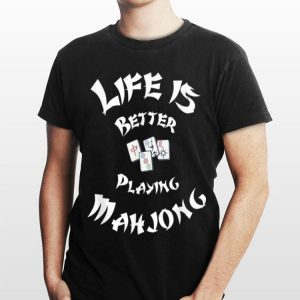 Life Is Better Playing Mahjong shirt