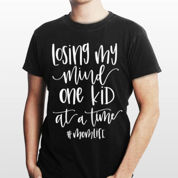 Losing My Mind One Kid At A Time Momlife shirt