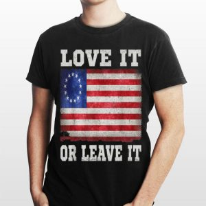 Love It Or Leave It Betsy Ross Flag shirt