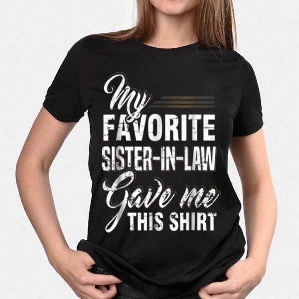 My Favorite Sister In Law Gave Me this shirt
