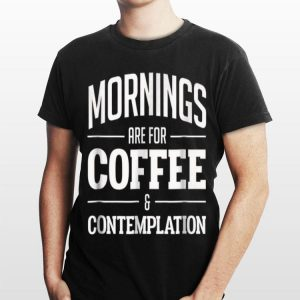 Netflix Stranger Things Mornings Are For Coffee And Contemplation shirt