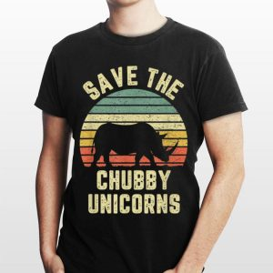 Save The Chubby Unicorn Vintage shirt
