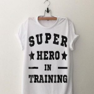 Super Hero In Training shirt