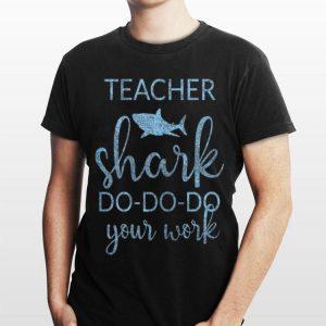 Teacher Shark Do Do Do Your Work shirt