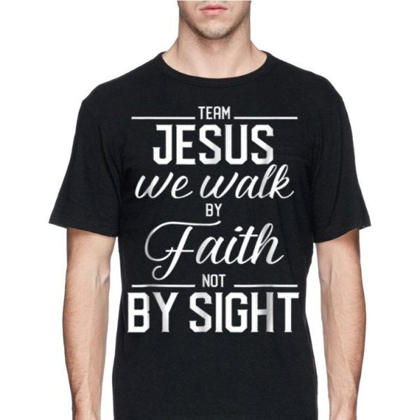 Team Jesus We Walk By Faith Not By Sight Bible Verse Christian shirt