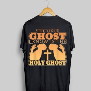 The Only Ghost I Know Is The Holy Ghost Cross shirt