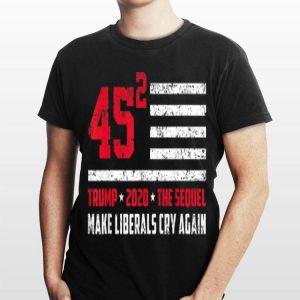 Trump 2020 45 Squared Make Liberals Cry Again shirt