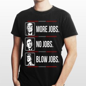 Trump More Jobs Obama No Jobs Bill Cinton Blow Jobs shirt