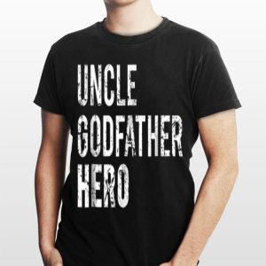 Uncle Godfather Hero shirt