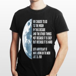 We Choose To Go To The Moon In this Decade And The Other Things 50th Anniversary shirt