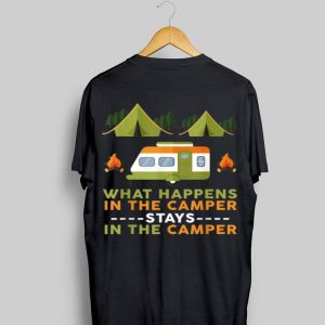 What Happens In The Camper Stays In The Camper shirt