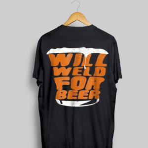 Will Weld For Beer shirt