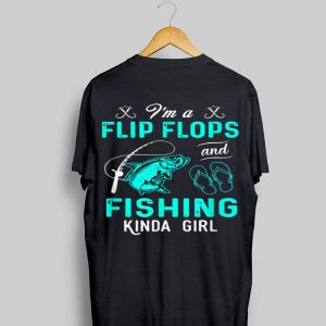 i'm A Flip Flops And Fishing Kinda Girl shirt