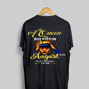A Queen Was Born On August 19th Happy Birthday To Me shirt