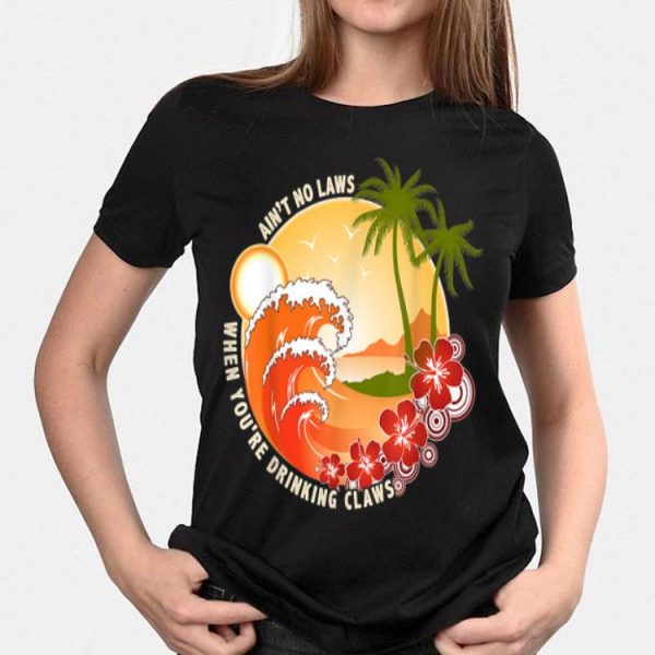 Ain't No Laws When You're Drinking Claws Summer Wave Beach Hawaii shirt