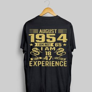 August 1954 I Am Not 65 I Am 18 With 47 Years Of Experience shirt