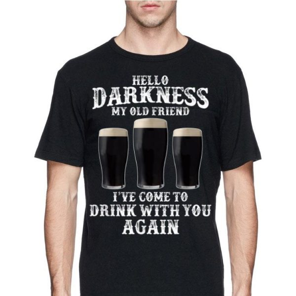 Beer Hello Darkness My Old Friend I've Come To Drink Again shirt