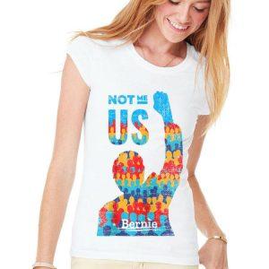 Bernie Sanders for President 2020 Not Me Us shirt