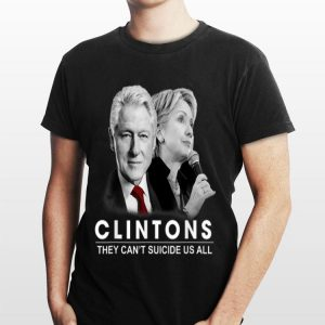 Clinton They Can't Suicide Us All shirt