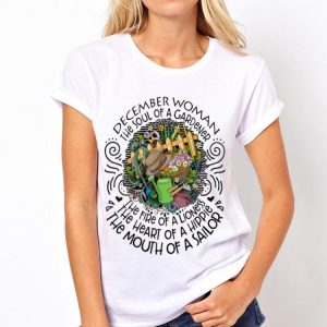 December Woman The Soul Of A Gardener The Fire Of A Lioness shirt