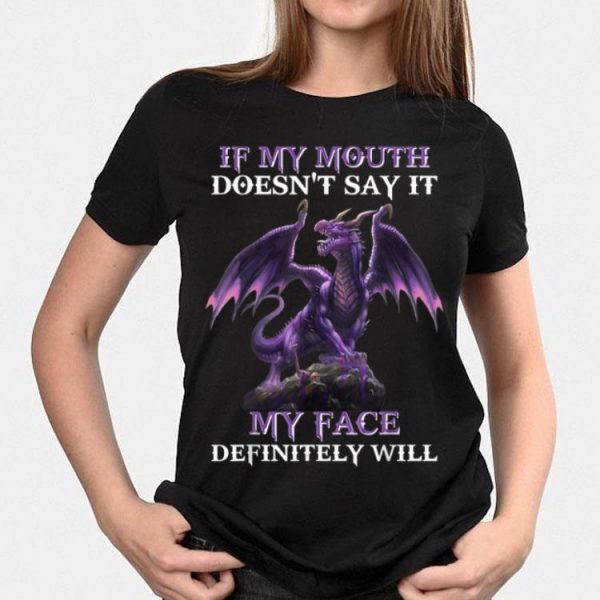 Dragon If My Mouth Doesn't Say It My face Definitely Will shirt
