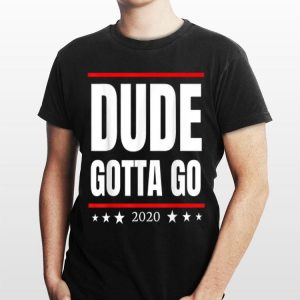 Dude Gotta Go Anti Trump 2020 shirt