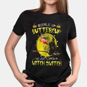 Flamingo Buckle Up Buttercup You Just Flipped My Witch Switch shirt