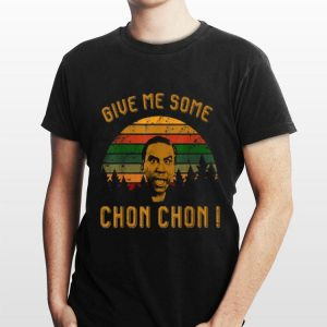 Give Me Some Chon Chon Vintage shirt