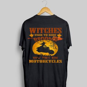 Halloween Witches Used to Ride Brooms now They Ride Motorcycles shirt