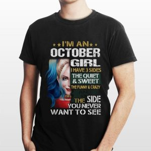 Harley Quinn I'm A October Girl I Have 3 Sides The Quiet Sweet shirt