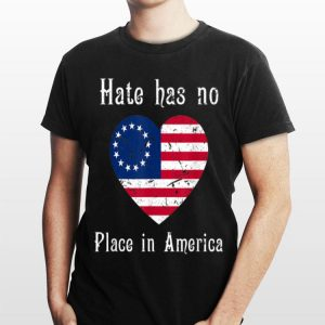 Hate Has No Place In American Betsy Ross Flag shirt