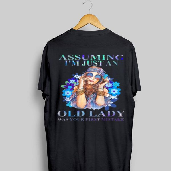Hippie girl assuming I'm just an old lady was your first mistake shirt