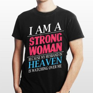I Am A Strong Woman Because My Husband In Heaven Is Watching Over Me shirt