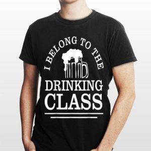 I Belong To The Drinking Class Beer shirt