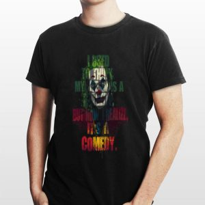 I Used To Think That My Life Was A Tragedy But Now I Realize It's A Comedy Joker shirt