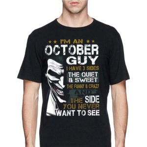 I'm An October Guy I Have 3 sides The Quiet And Sweet Joker shirt