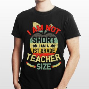 I'm Not Short I Am 1st Grade Teacher Size Vintage shirt