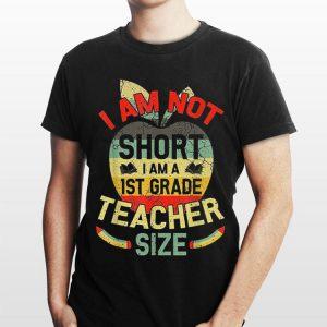 I'm Not Short I Am 1st Grade Teacher Size Vintage shirt
