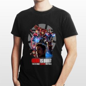 Marvel Iron Man Hero Is Built This Is How Legend Are Made shirt
