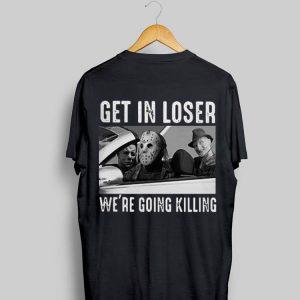 Michael Myers Freddy Krueger Jason Voorhees get in loser we're going killing shirt