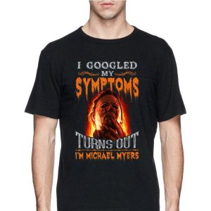 Michael Myers I Googled My Symptoms Turns out I'm A Grumpy Old Lady shirt