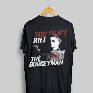 Michael Myers You Can't Kill The Boogeyman Halloween shirt
