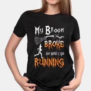 My Broom Broke So Now I Go Running shirt