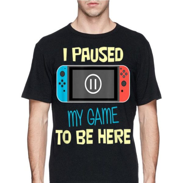 Nitando Switch I Paused My Game To Be Here shirt