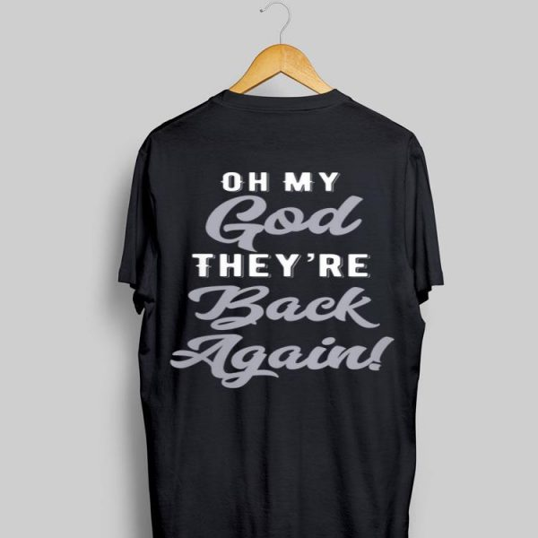 Oh My God They're back Again shirt