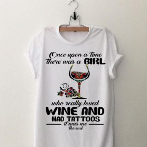 Once Upon A Time There Was A Girl Who Really Loved Wine And Had Tattoos It's Was Me The End shirt